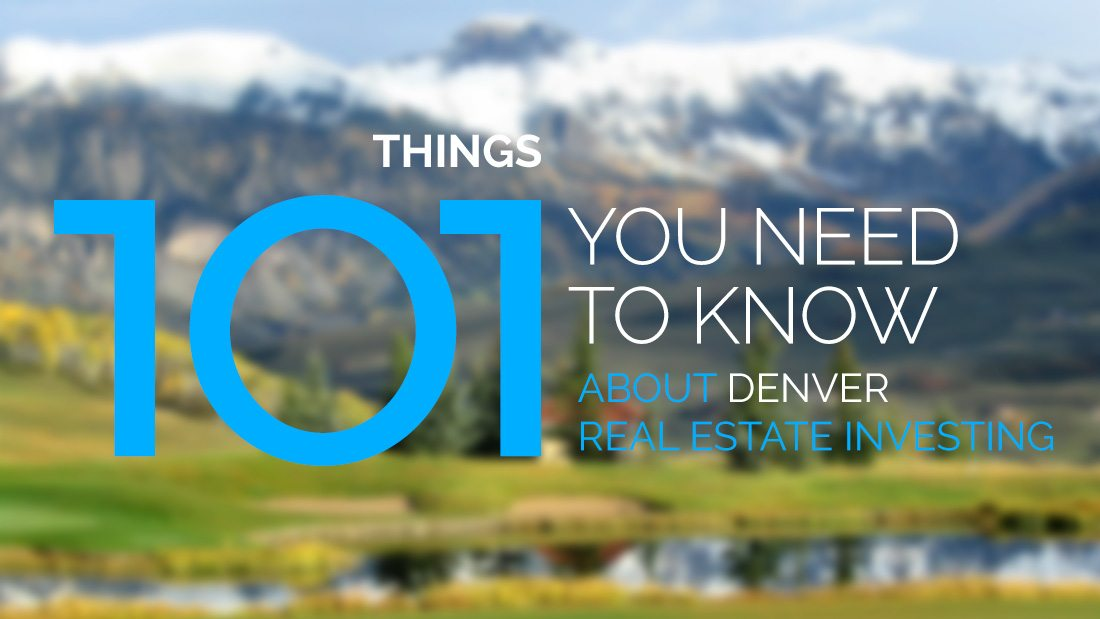 101 things you need to know about Denver Real Estate investing