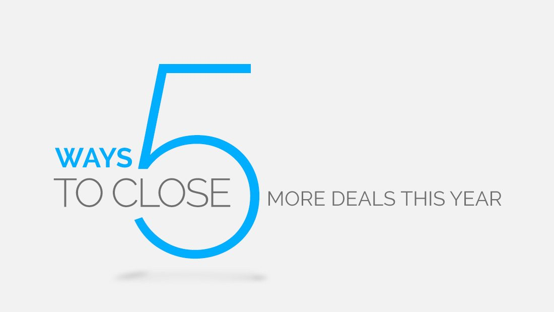 5 ways to close more deals this year